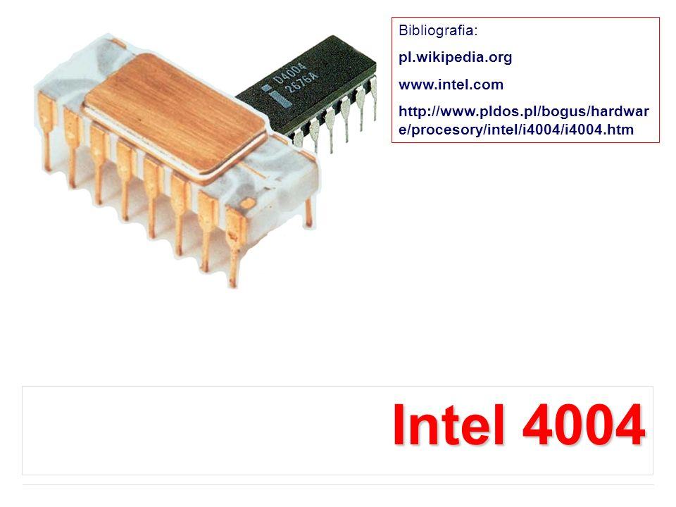 Intel 4004 Bibliografia: pl.wikipedia.org www.intel.com http://www.pldos.pl/bogus/hardwar e/procesory/intel/i4004/i4004.htm