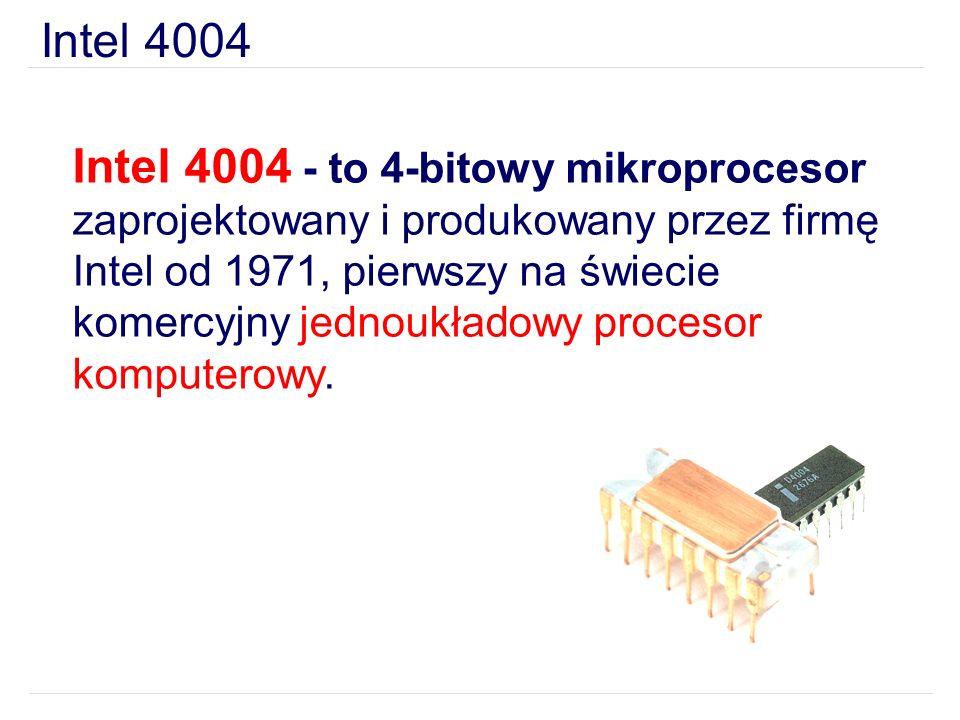 Intel 4004 Intel 4004 - to 4-bitowy mikroprocesor zaprojektowany i produkowany przez firmę Intel od 1971, pierwszy na świecie komercyjny jednoukładowy
