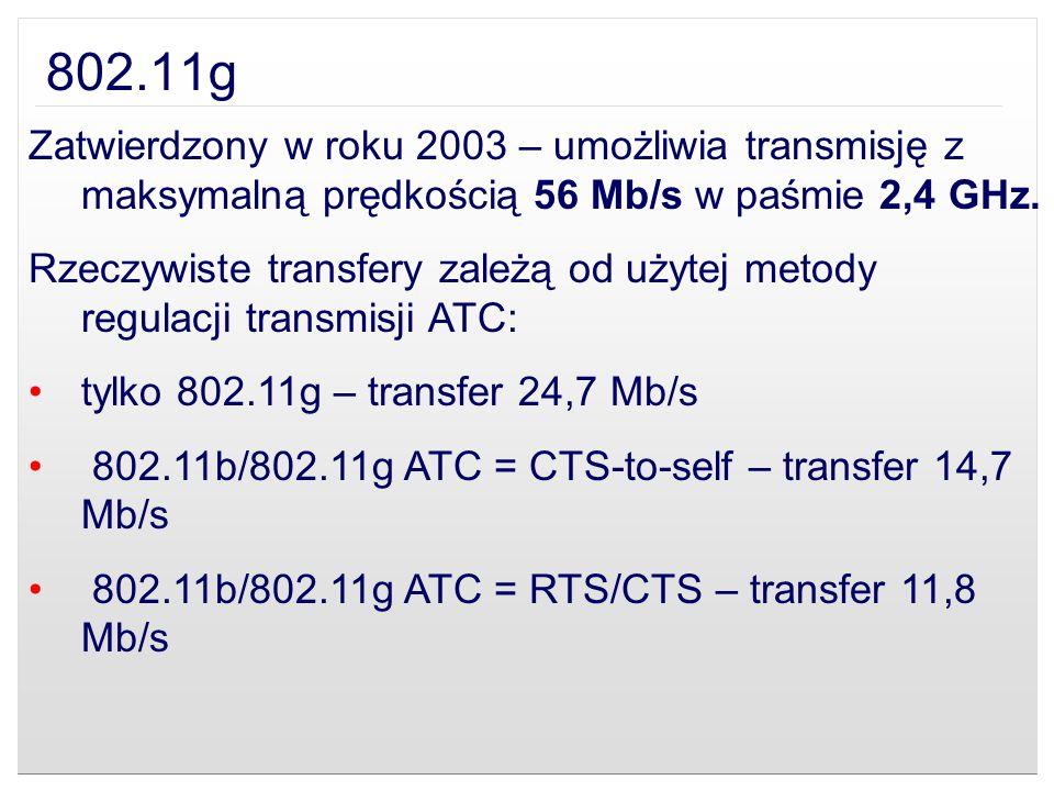 802.11g Zatwierdzony w roku 2003 – umożliwia transmisję z maksymalną prędkością 56 Mb/s w paśmie 2,4 GHz. Rzeczywiste transfery zależą od użytej metod