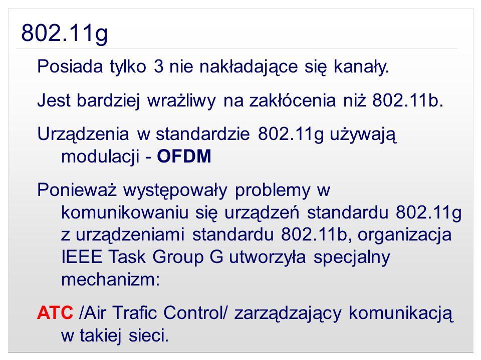 802.11g Posiada tylko 3 nie nakładające się kanały. Jest bardziej wrażliwy na zakłócenia niż 802.11b. Urządzenia w standardzie 802.11g używają modulac