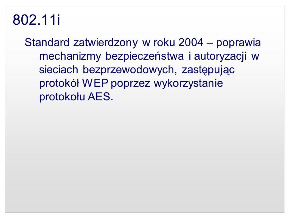 802.11i Standard zatwierdzony w roku 2004 – poprawia mechanizmy bezpieczeństwa i autoryzacji w sieciach bezprzewodowych, zastępując protokół WEP poprz