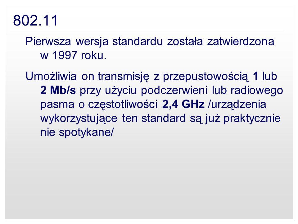 802.11 Pierwsza wersja standardu została zatwierdzona w 1997 roku. Umożliwia on transmisję z przepustowością 1 lub 2 Mb/s przy użyciu podczerwieni lub