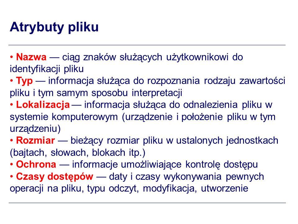 Atrybuty pliku Nazwa ciąg znaków służących użytkownikowi do identyfikacji pliku Typ informacja służąca do rozpoznania rodzaju zawartości pliku i tym s