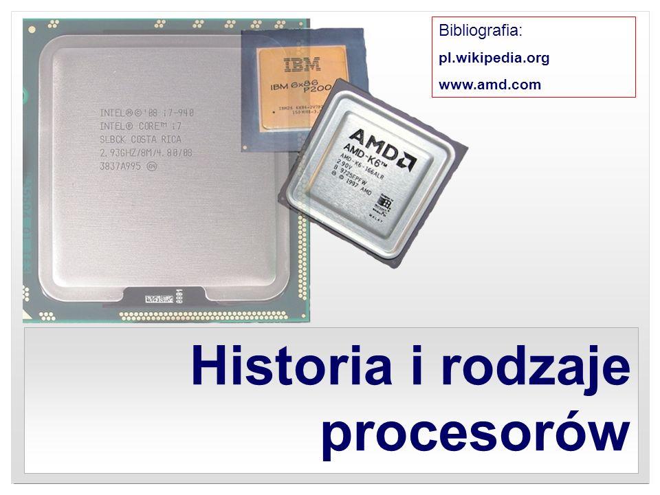Historia i rodzaje procesorów Bibliografia: pl.wikipedia.org www.amd.com