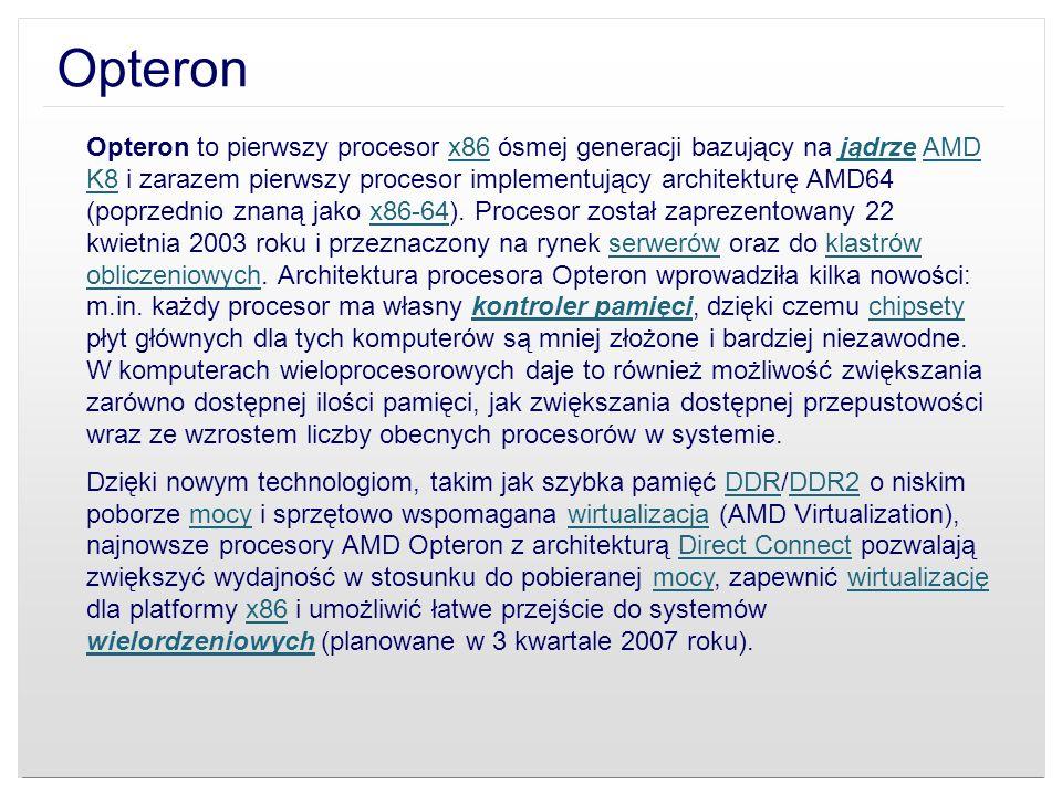 Opteron to pierwszy procesor x86 ósmej generacji bazujący na jądrze AMD K8 i zarazem pierwszy procesor implementujący architekturę AMD64 (poprzednio z