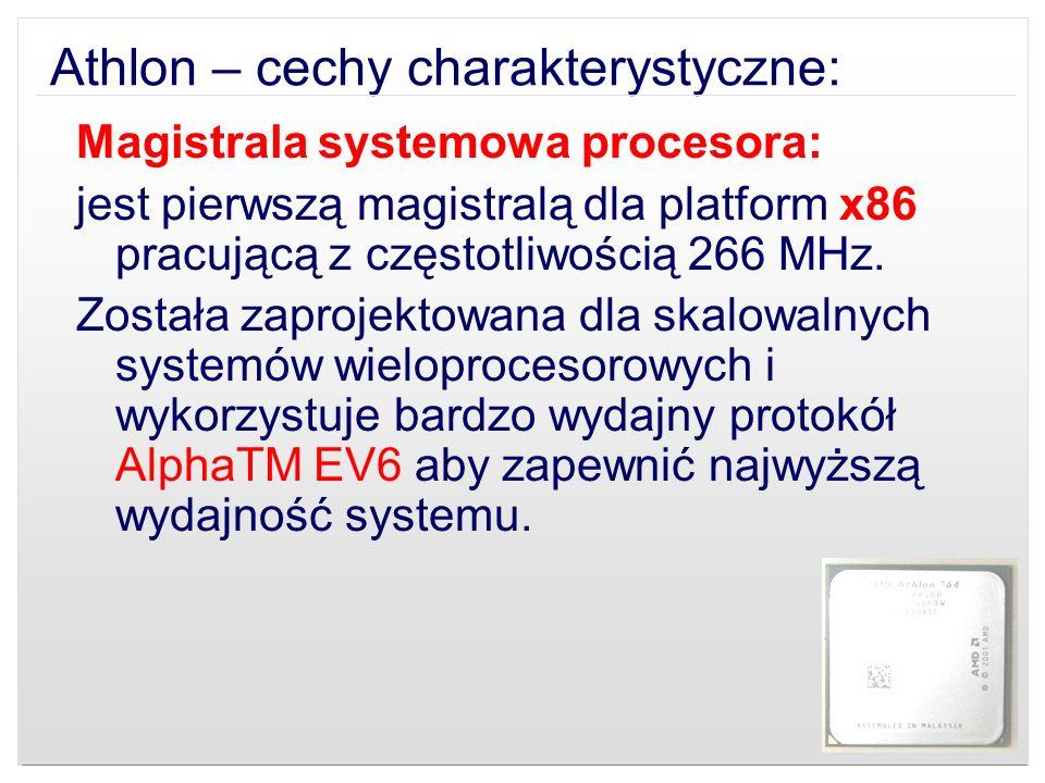 Athlon – cechy charakterystyczne: Magistrala systemowa procesora: jest pierwszą magistralą dla platform x86 pracującą z częstotliwością 266 MHz. Zosta