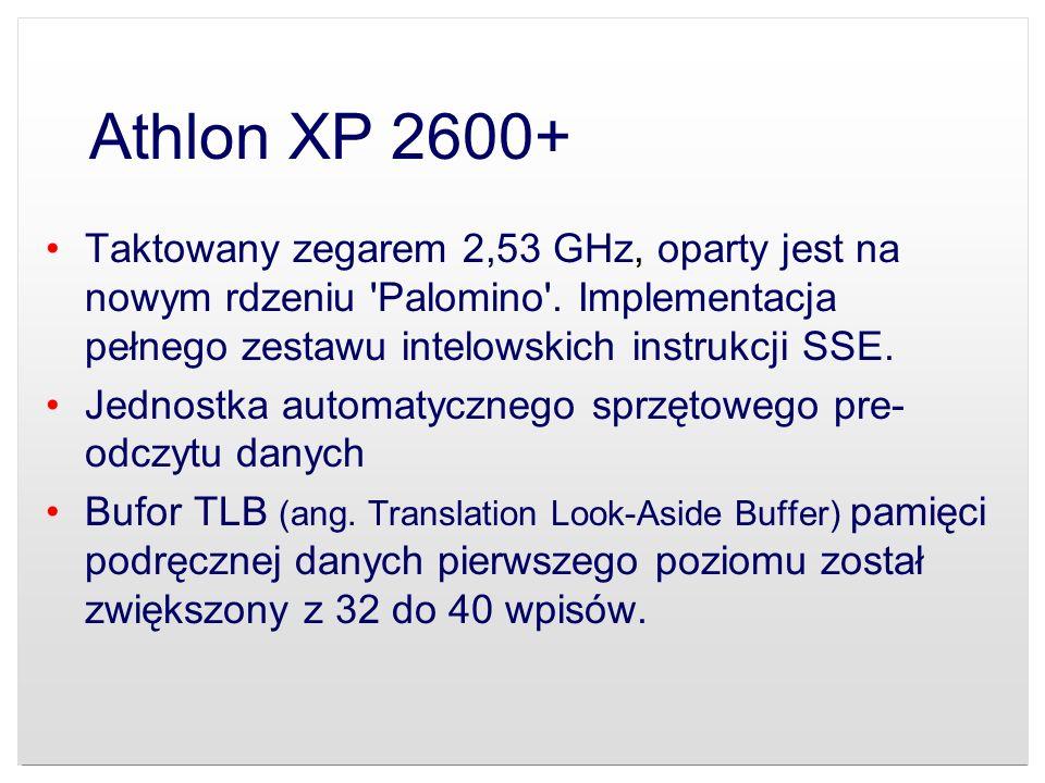 Athlon XP 2600+ Taktowany zegarem 2,53 GHz, oparty jest na nowym rdzeniu 'Palomino'. Implementacja pełnego zestawu intelowskich instrukcji SSE. Jednos