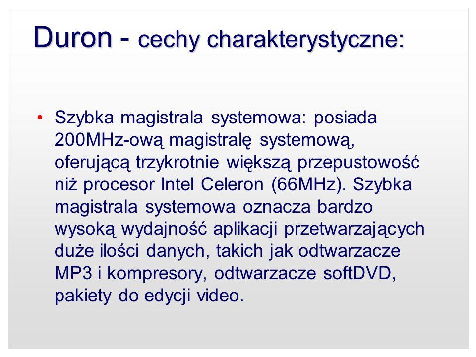 Duron cechy charakterystyczne: Duron - cechy charakterystyczne: Szybka magistrala systemowa: posiada 200MHz-ową magistralę systemową, oferującą trzykr