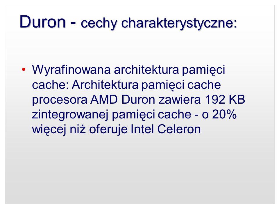 Duron cechy charakterystyczne: Duron - cechy charakterystyczne: Wyrafinowana architektura pamięci cache: Architektura pamięci cache procesora AMD Duro