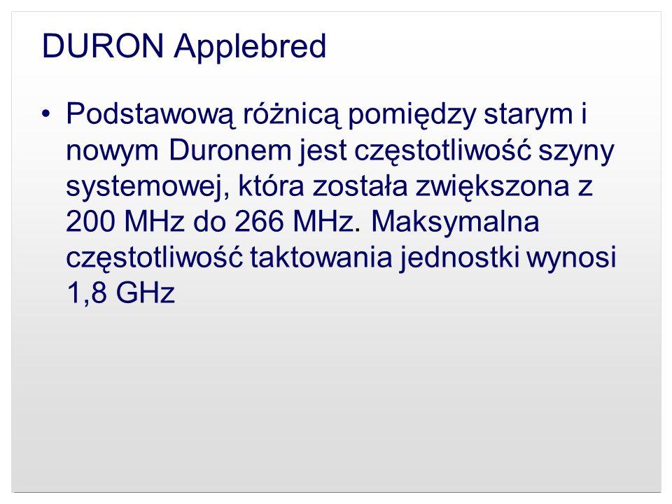 DURON Applebred Podstawową różnicą pomiędzy starym i nowym Duronem jest częstotliwość szyny systemowej, która została zwiększona z 200 MHz do 266 MHz.