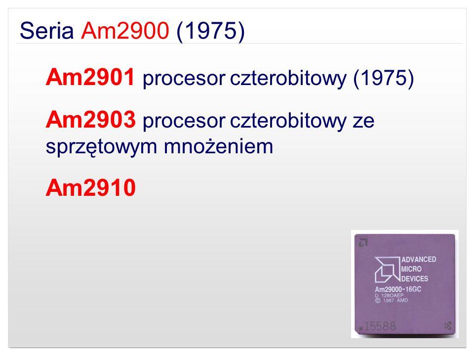 Seria Am2900 (1975) Am2901 procesor czterobitowy (1975) Am2903 procesor czterobitowy ze sprzętowym mnożeniem Am2910