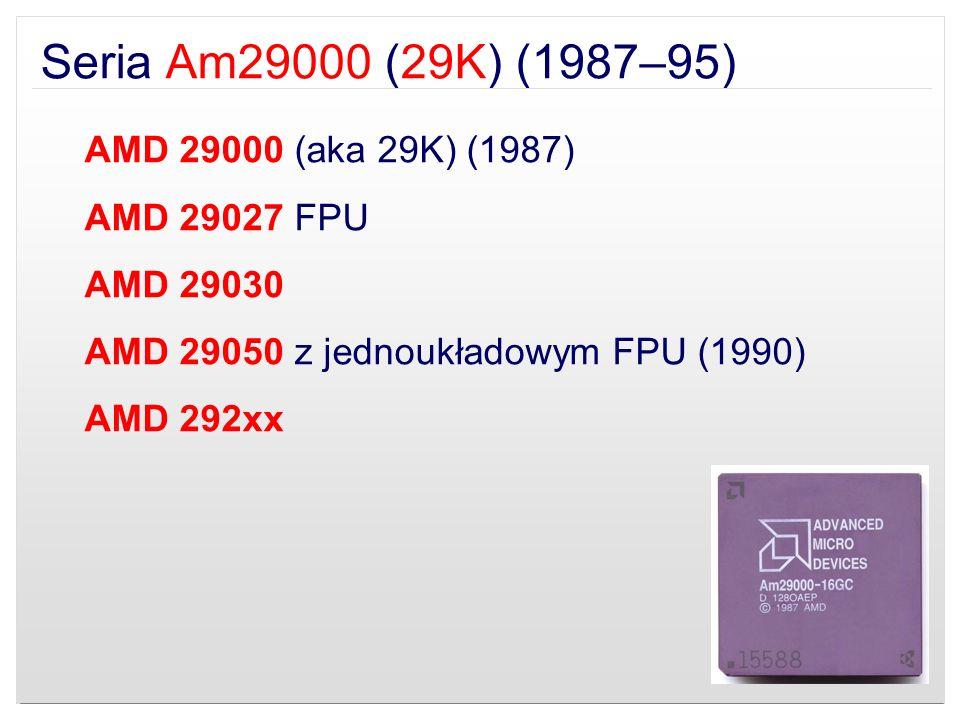 Seria Am29000 (29K) (1987–95) AMD 29000 (aka 29K) (1987) AMD 29027 FPU AMD 29030 AMD 29050 z jednoukładowym FPU (1990) AMD 292xx