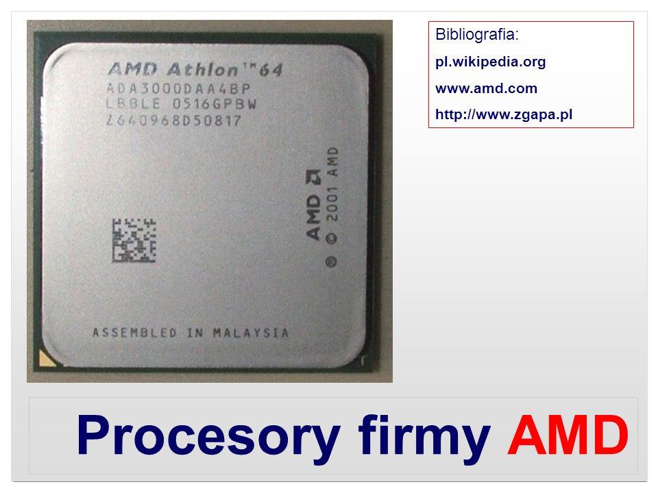 Procesory firmy AMD Bibliografia: pl.wikipedia.org www.amd.com http://www.zgapa.pl
