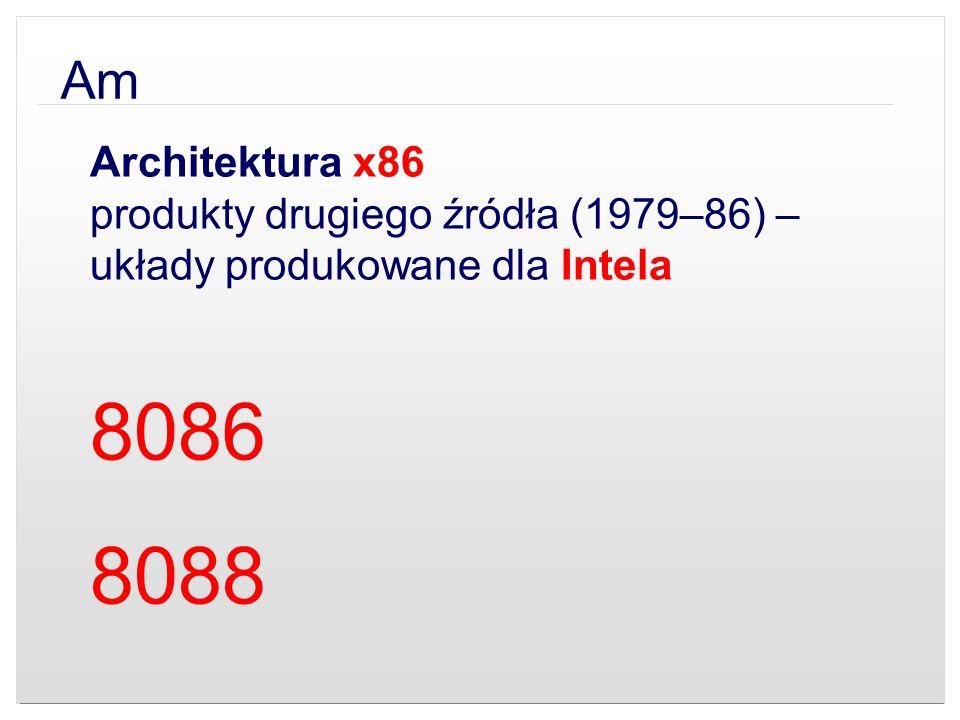Am Architektura x86 produkty drugiego źródła (1979–86) – układy produkowane dla Intela 8086 8088