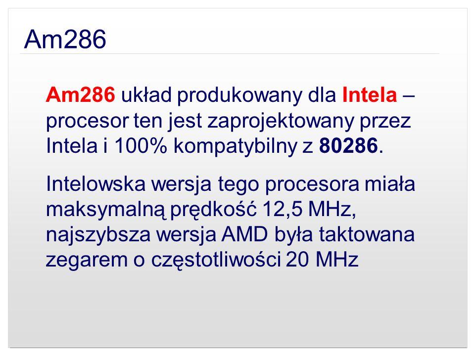 Am286 Am286 układ produkowany dla Intela – procesor ten jest zaprojektowany przez Intela i 100% kompatybilny z 80286. Intelowska wersja tego procesora