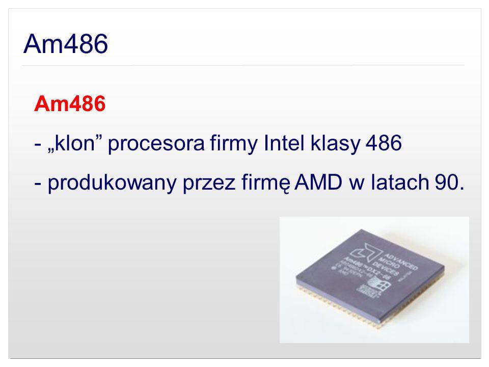 Am486 - klon procesora firmy Intel klasy 486 - produkowany przez firmę AMD w latach 90.