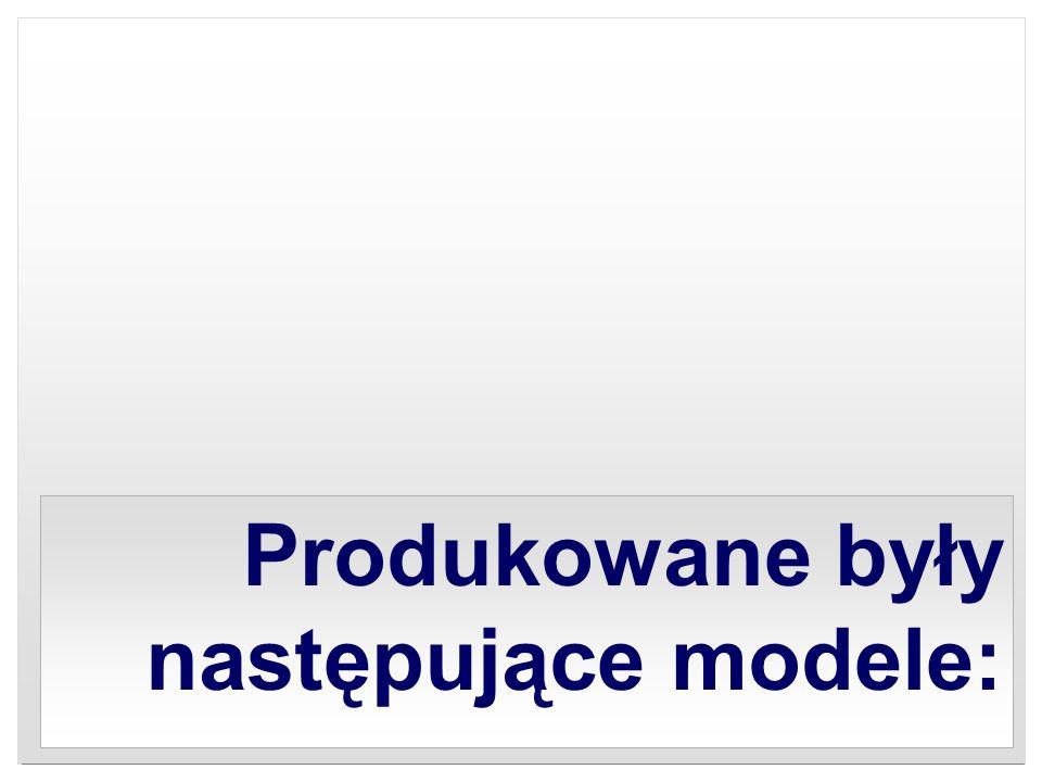 Produkowane były następujące modele: