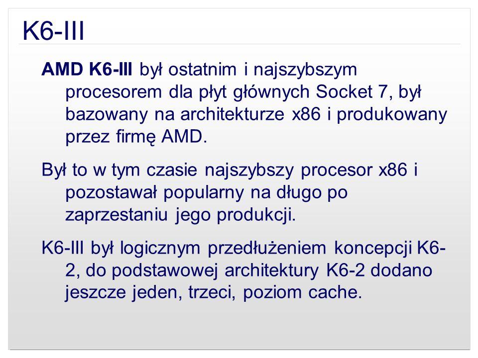 K6-III AMD K6-III był ostatnim i najszybszym procesorem dla płyt głównych Socket 7, był bazowany na architekturze x86 i produkowany przez firmę AMD. B