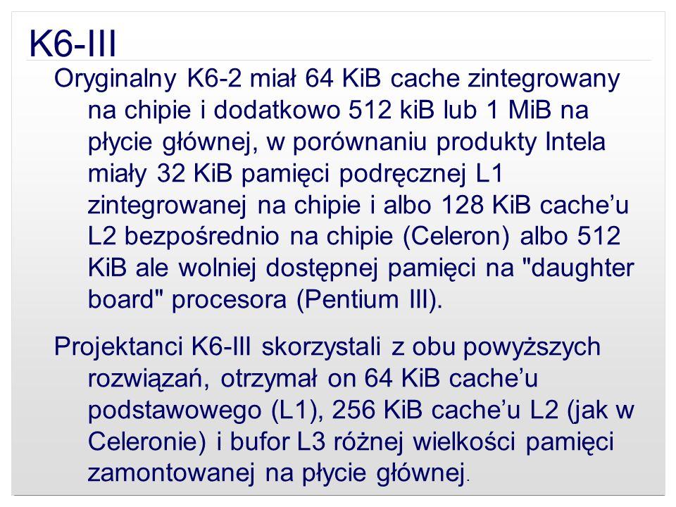 K6-III Oryginalny K6-2 miał 64 KiB cache zintegrowany na chipie i dodatkowo 512 kiB lub 1 MiB na płycie głównej, w porównaniu produkty Intela miały 32