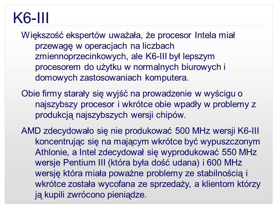K6-III Większość ekspertów uważała, że procesor Intela miał przewagę w operacjach na liczbach zmiennoprzecinkowych, ale K6-III był lepszym procesorem