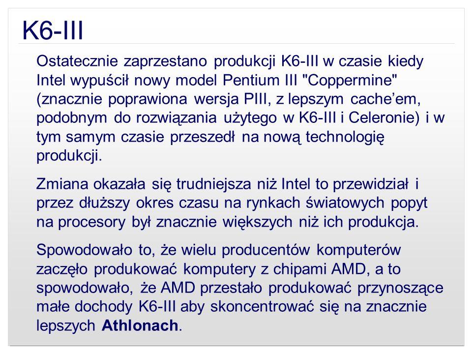 K6-III Ostatecznie zaprzestano produkcji K6-III w czasie kiedy Intel wypuścił nowy model Pentium III
