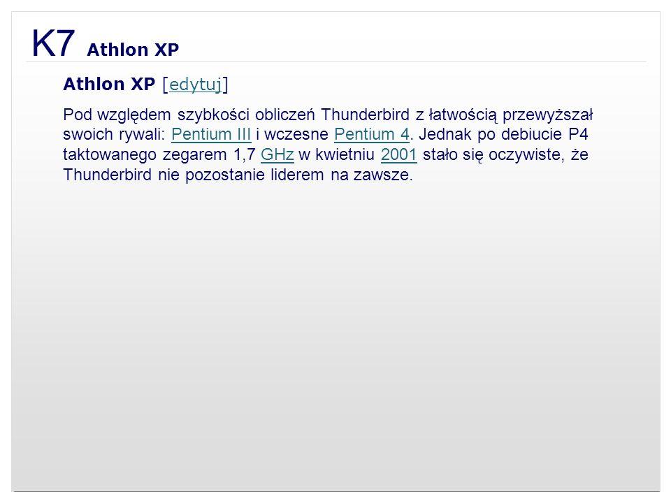 K7 Athlon XP Athlon XP [edytuj]edytuj Pod względem szybkości obliczeń Thunderbird z łatwością przewyższał swoich rywali: Pentium III i wczesne Pentium