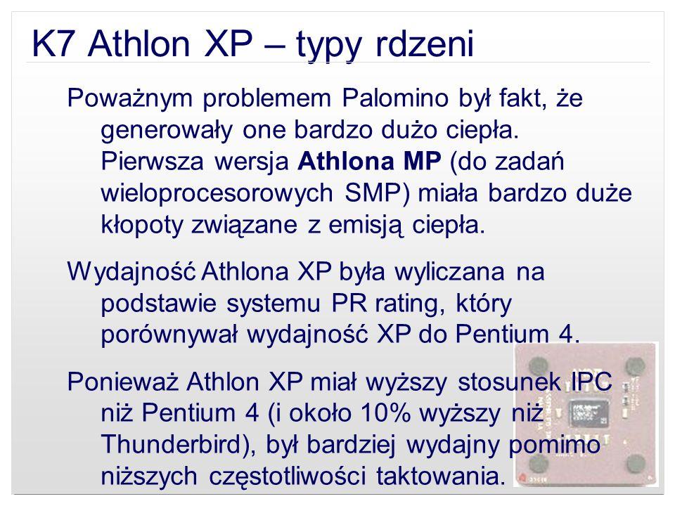 K7 Athlon XP – typy rdzeni Poważnym problemem Palomino był fakt, że generowały one bardzo dużo ciepła. Pierwsza wersja Athlona MP (do zadań wieloproce
