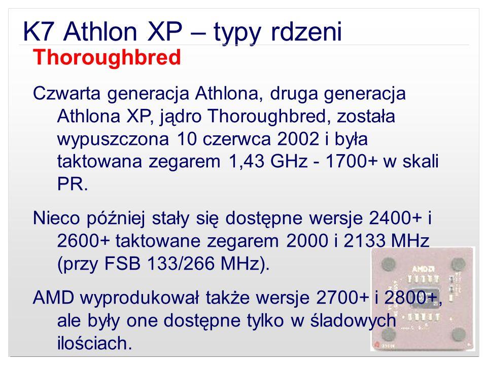 K7 Athlon XP – typy rdzeni Thoroughbred Czwarta generacja Athlona, druga generacja Athlona XP, jądro Thoroughbred, została wypuszczona 10 czerwca 2002