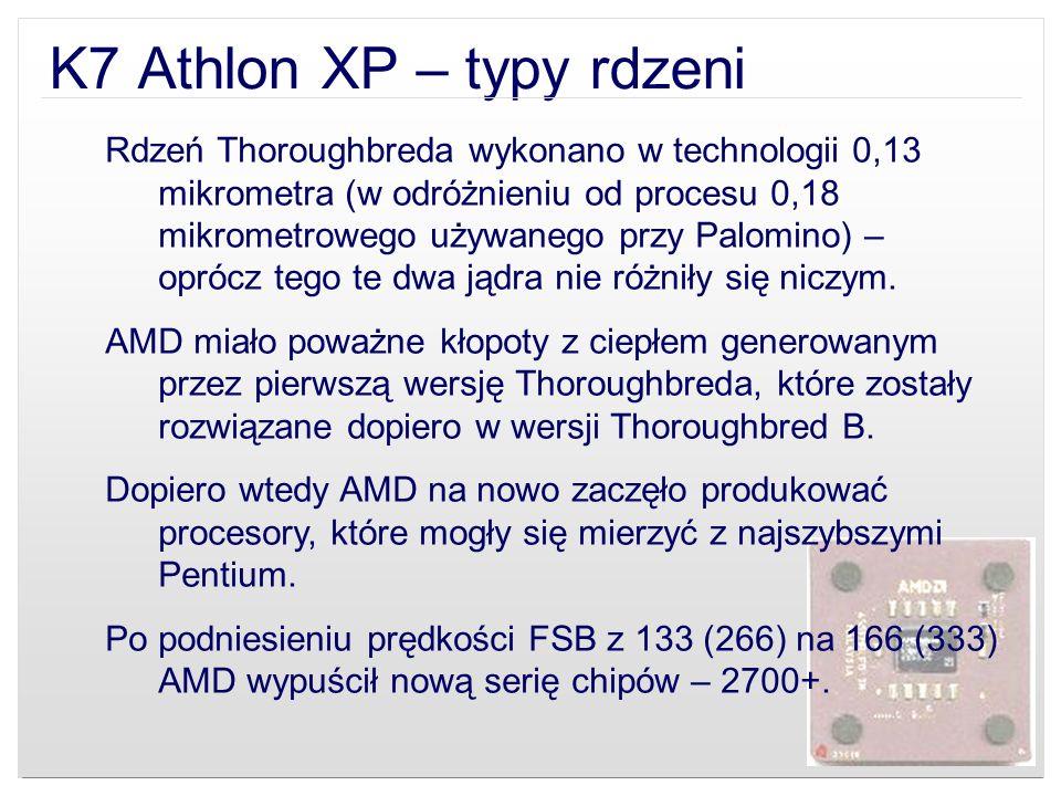 K7 Athlon XP – typy rdzeni Rdzeń Thoroughbreda wykonano w technologii 0,13 mikrometra (w odróżnieniu od procesu 0,18 mikrometrowego używanego przy Pal