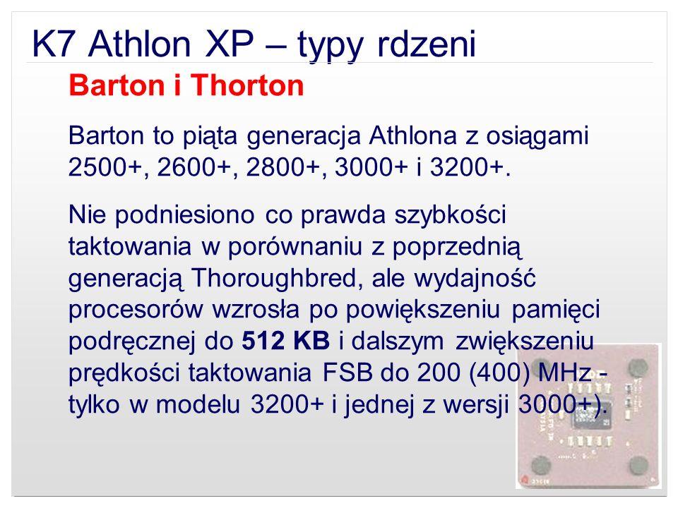 K7 Athlon XP – typy rdzeni Barton i Thorton Barton to piąta generacja Athlona z osiągami 2500+, 2600+, 2800+, 3000+ i 3200+. Nie podniesiono co prawda