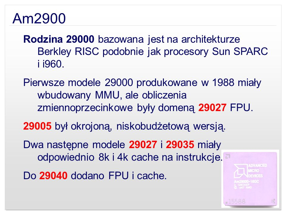 Am2900 Ostatni model ogólnego przeznaczenia 29050 zbudowany był na architekturze superskalarnej i mógł wykonać do czterech instrukcji w jednym cyklu zegara, posiadał funkcje wykonań spekulatywnych i out-of-order execution, a także znacznie szybszy FPU.