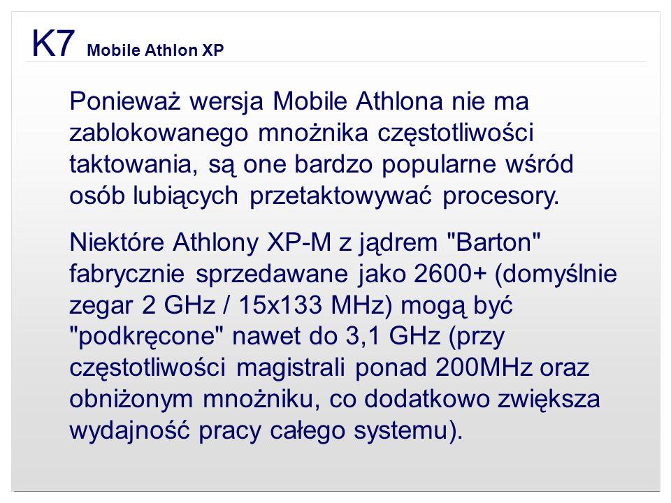 K7 Mobile Athlon XP Ponieważ wersja Mobile Athlona nie ma zablokowanego mnożnika częstotliwości taktowania, są one bardzo popularne wśród osób lubiący