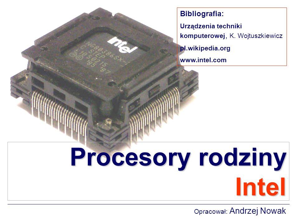 Procesory rodziny Intel Opracował: Andrzej Nowak Bibliografia: Urządzenia techniki komputerowej, K.