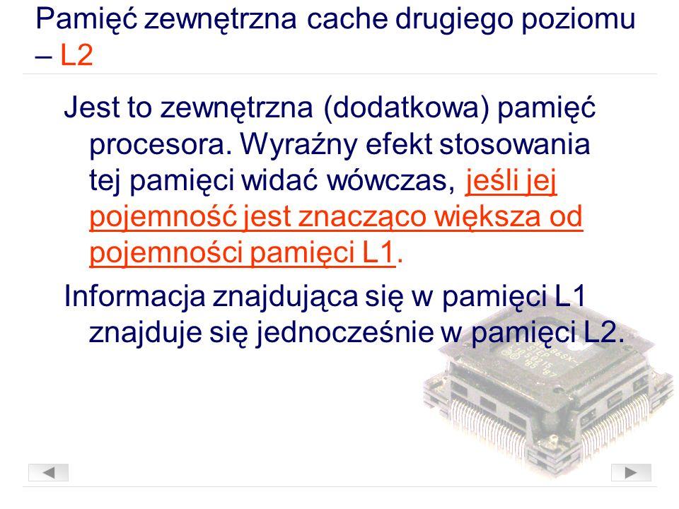 Pamięć zewnętrzna cache drugiego poziomu – L2 Jest to zewnętrzna (dodatkowa) pamięć procesora.