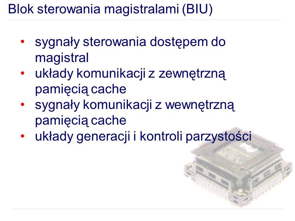 Blok sterowania magistralami (BIU) sygnały sterowania dostępem do magistral układy komunikacji z zewnętrzną pamięcią cache sygnały komunikacji z wewnętrzną pamięcią cache układy generacji i kontroli parzystości