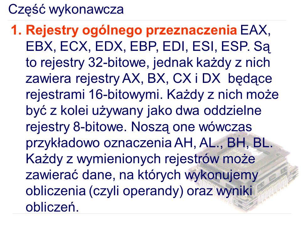 Część wykonawcza 1.Rejestry ogólnego przeznaczenia EAX, EBX, ECX, EDX, EBP, EDI, ESI, ESP.