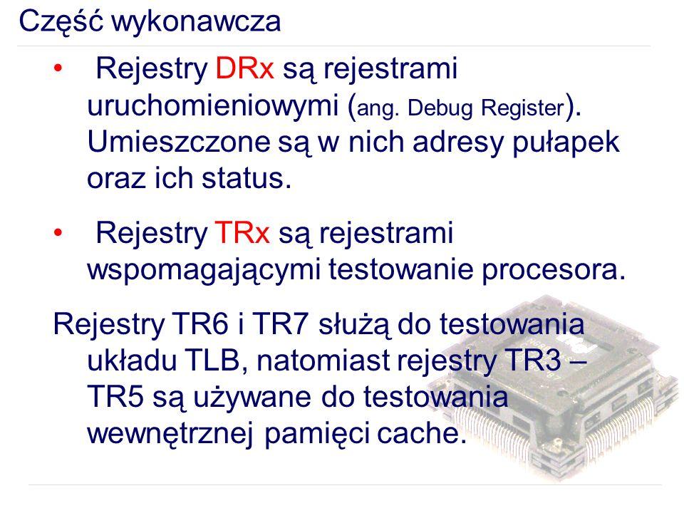 Część wykonawcza Rejestry DRx są rejestrami uruchomieniowymi ( ang.