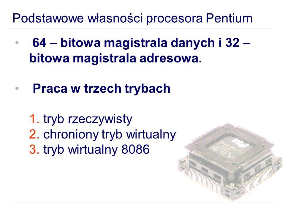 64 – bitowa magistrala danych i 32 – bitowa magistrala adresowa.