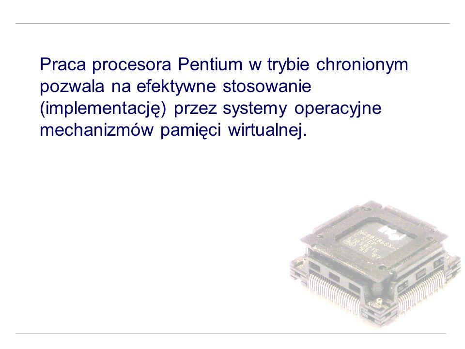 Praca procesora Pentium w trybie chronionym pozwala na efektywne stosowanie (implementację) przez systemy operacyjne mechanizmów pamięci wirtualnej.
