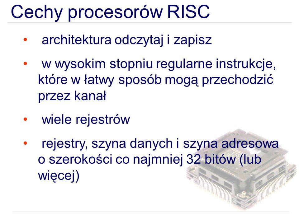 Cechy procesorów RISC architektura odczytaj i zapisz w wysokim stopniu regularne instrukcje, które w łatwy sposób mogą przechodzić przez kanał wiele rejestrów rejestry, szyna danych i szyna adresowa o szerokości co najmniej 32 bitów (lub więcej)