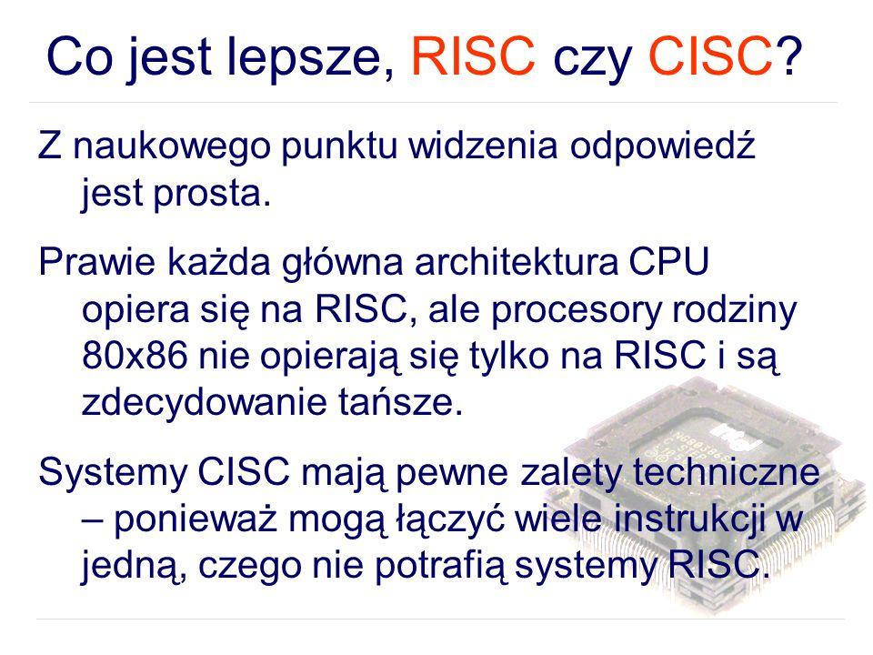 Co jest lepsze, RISC czy CISC.Z naukowego punktu widzenia odpowiedź jest prosta.