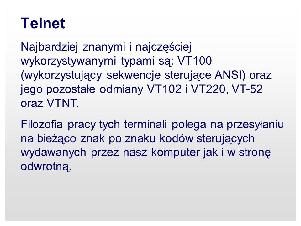 Telnet Najbardziej znanymi i najczęściej wykorzystywanymi typami są: VT100 (wykorzystujący sekwencje sterujące ANSI) oraz jego pozostałe odmiany VT102