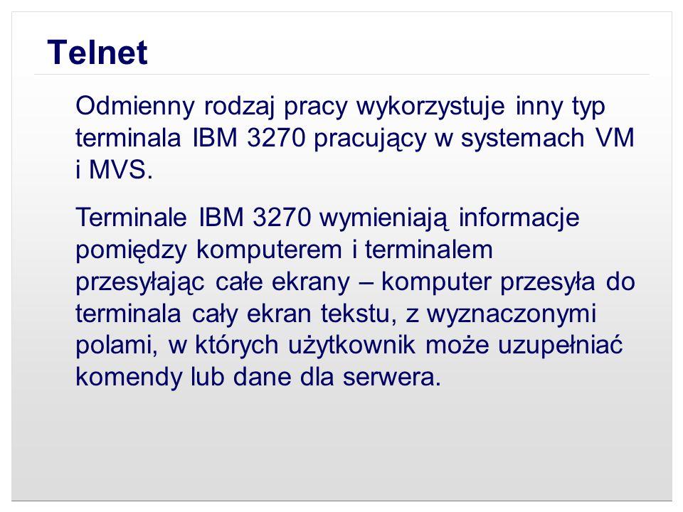 Telnet Odmienny rodzaj pracy wykorzystuje inny typ terminala IBM 3270 pracujący w systemach VM i MVS. Terminale IBM 3270 wymieniają informacje pomiędz