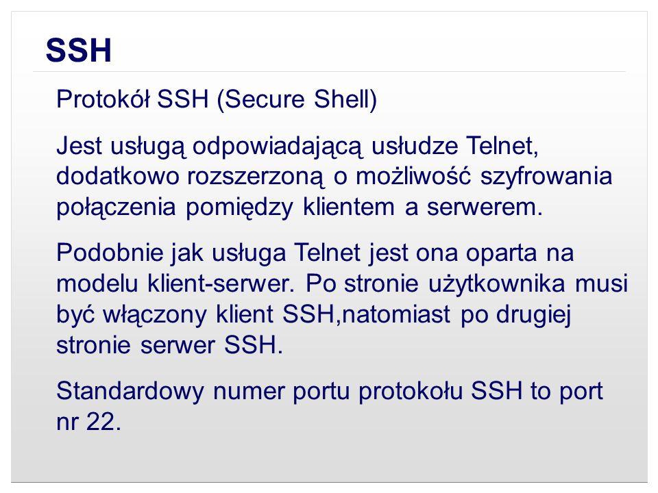 Protokół SSH (Secure Shell) Jest usługą odpowiadającą usłudze Telnet, dodatkowo rozszerzoną o możliwość szyfrowania połączenia pomiędzy klientem a ser