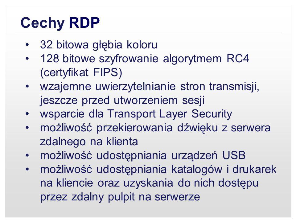 Cechy RDP 32 bitowa głębia koloru 128 bitowe szyfrowanie algorytmem RC4 (certyfikat FIPS) wzajemne uwierzytelnianie stron transmisji, jeszcze przed ut