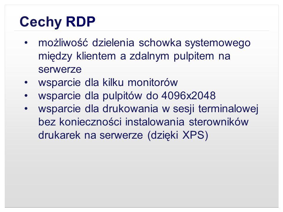 Cechy RDP możliwość dzielenia schowka systemowego między klientem a zdalnym pulpitem na serwerze wsparcie dla kilku monitorów wsparcie dla pulpitów do
