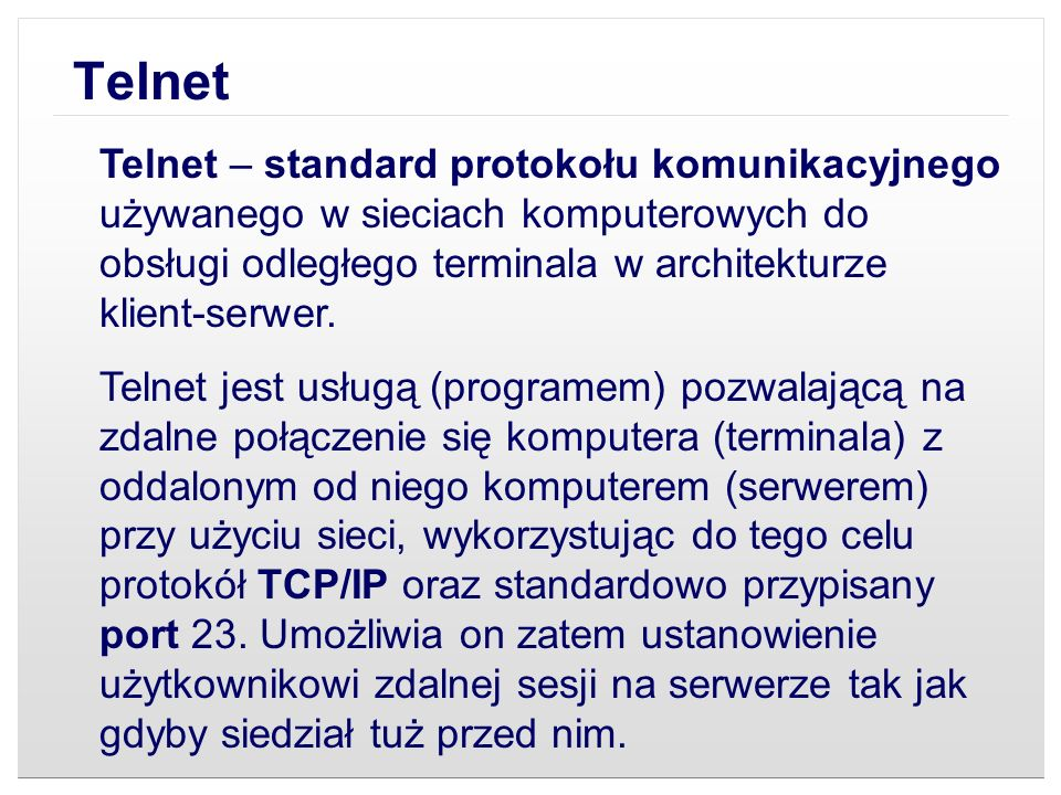 Protokół SSH (Secure Shell) Jest usługą odpowiadającą usłudze Telnet, dodatkowo rozszerzoną o możliwość szyfrowania połączenia pomiędzy klientem a serwerem.