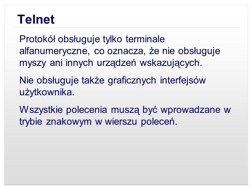 Telnet Polecenia wydawane za pomocą naszego komputera przysłane są poprzez sieć do serwera, na którym zainstalowane jest oprogramowanie serwera telnetu.