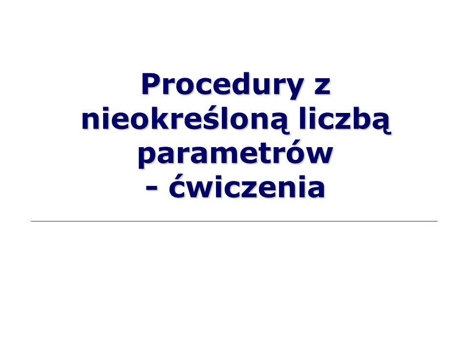 Procedury z nieokreśloną liczbą parametrów - ćwiczenia