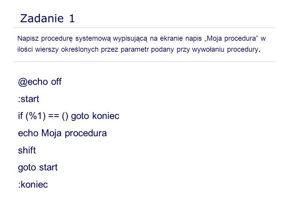 Zadanie 1 Napisz procedurę systemową wypisującą na ekranie napis Moja procedura w ilości wierszy określonych przez parametr podany przy wywołaniu proc